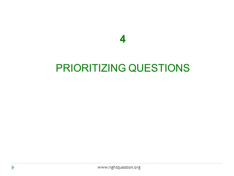 4 PRIORITIZING QUESTIONS www.rightquestion.org
