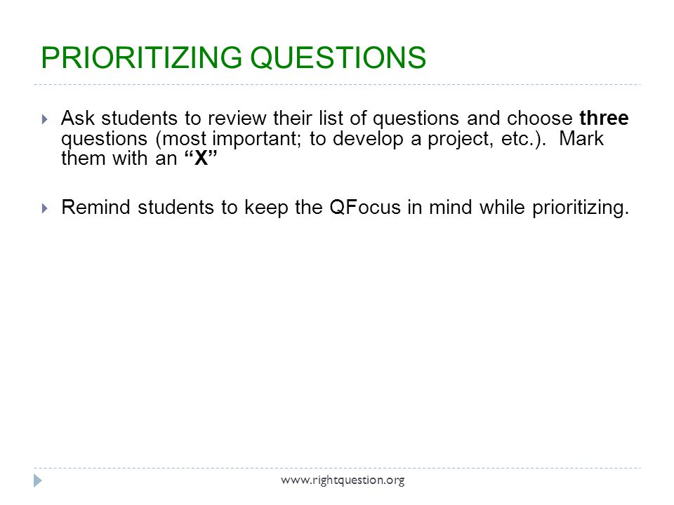 Ask students to review their list of questions and choose three questions (most important; to develop a project, etc.). Mark them with an X Remind stu
