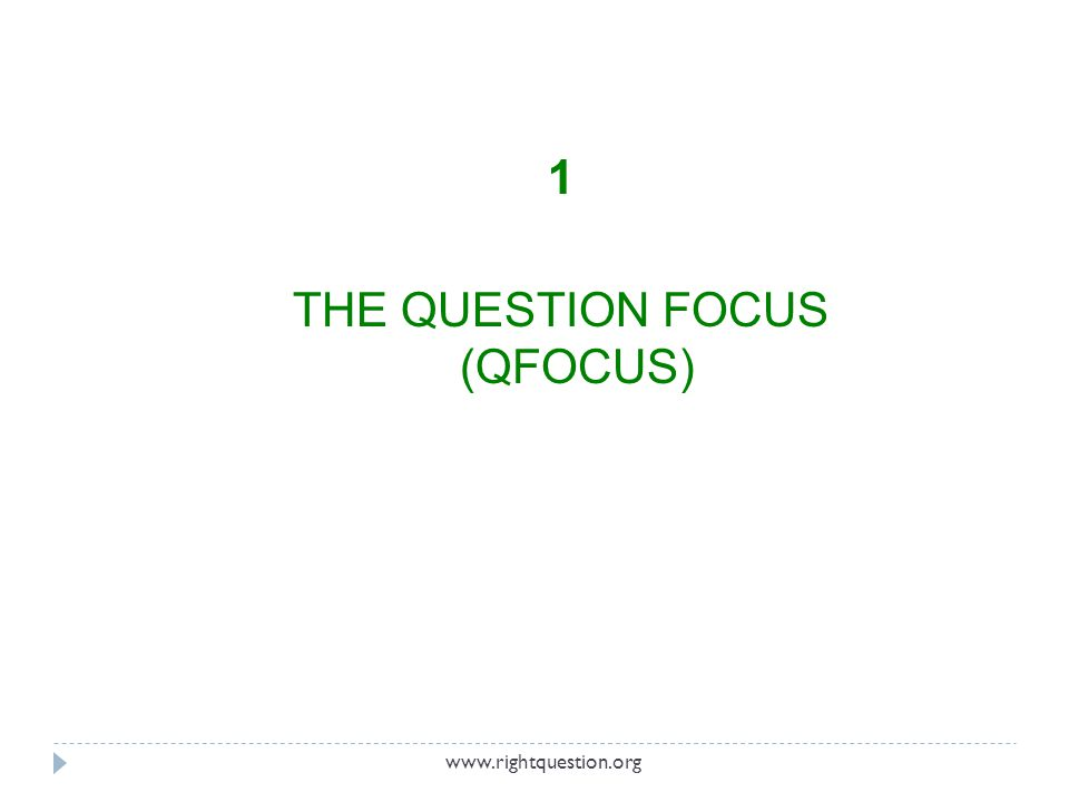 THE QUESTION FOCUS (Q-FOCUS) A simple statement, a visual or aural aid; anything to help students generate questions.