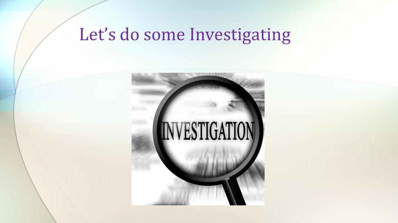 Lets do some Investigating