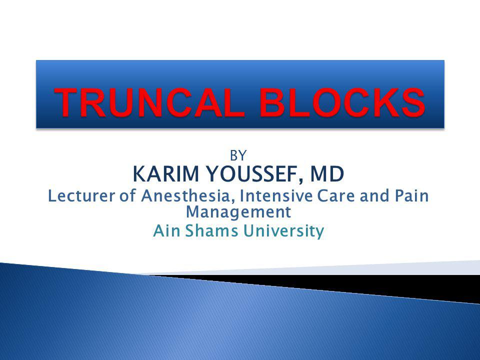 BY KARIM YOUSSEF, MD Lecturer of Anesthesia, Intensive Care and Pain Management Ain Shams University