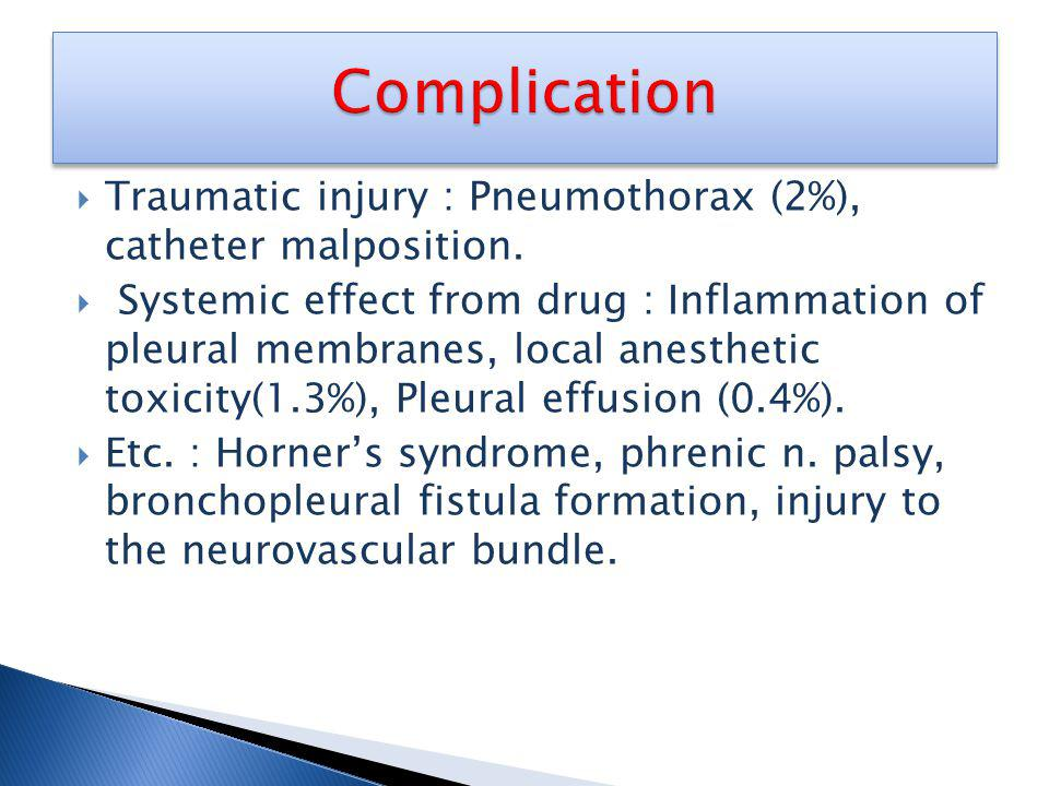 Traumatic injury : Pneumothorax (2%), catheter malposition.