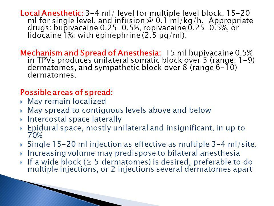 Local Anesthetic: 3-4 ml/ level for multiple level block, 15-20 ml for single level, and infusion @ 0.1 ml/kg/h.