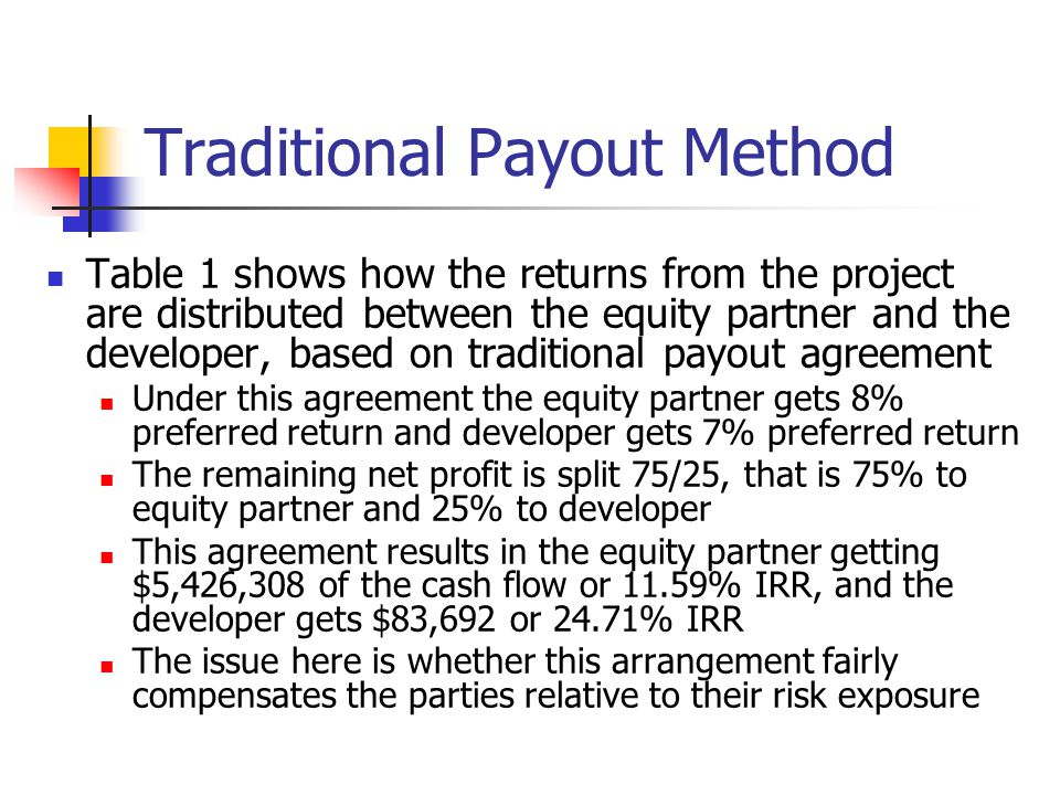 Traditional Payout Method Table 1 shows how the returns from the project are distributed between the equity partner and the developer, based on tradit