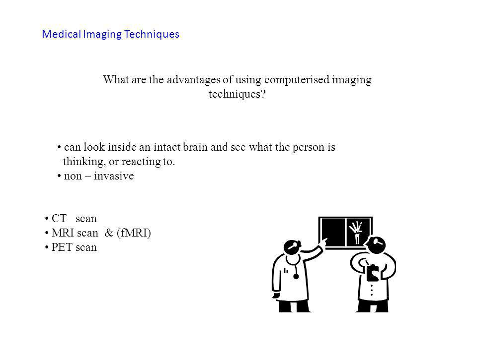 Medical Imaging Techniques What are the advantages of using computerised imaging techniques.