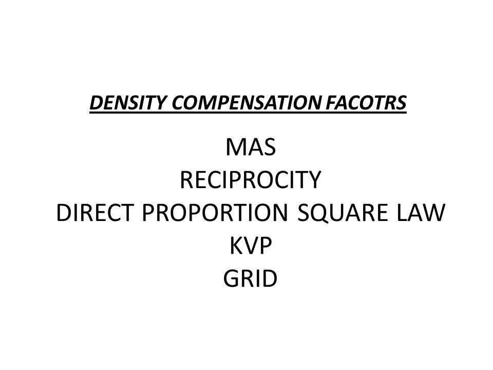 MAS RECIPROCITY DIRECT PROPORTION SQUARE LAW KVP GRID DENSITY COMPENSATION FACOTRS