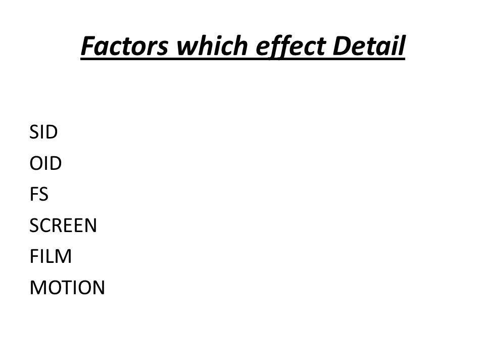 Factors which effect Detail SID OID FS SCREEN FILM MOTION