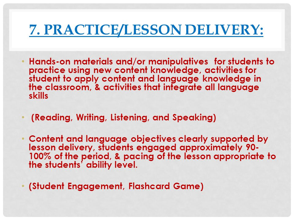 7. PRACTICE/LESSON DELIVERY: Hands-on materials and/or manipulatives for students to practice using new content knowledge, activities for student to a
