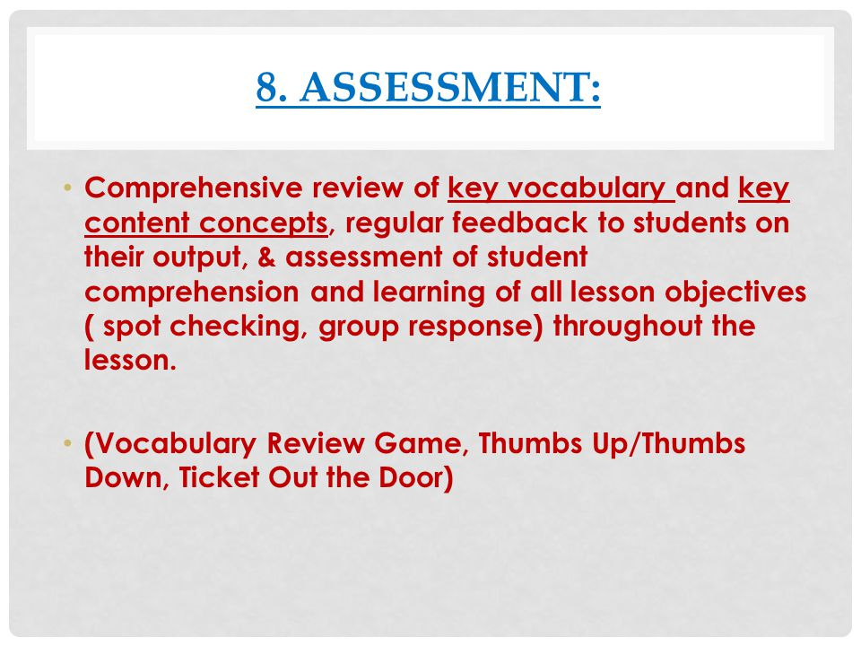 8. ASSESSMENT: Comprehensive review of key vocabulary and key content concepts, regular feedback to students on their output, & assessment of student