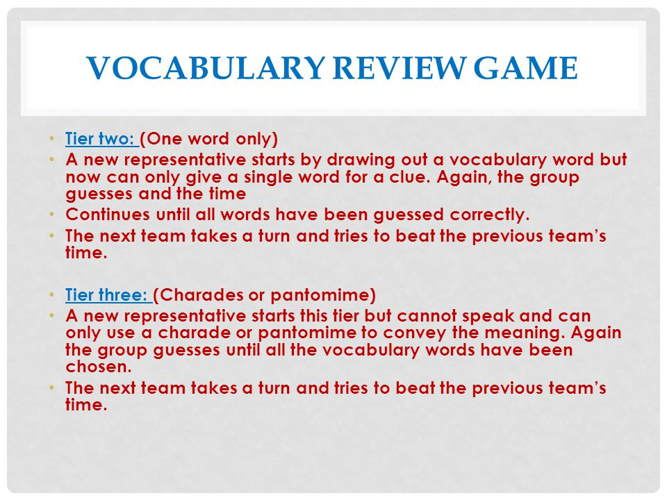 VOCABULARY REVIEW GAME Tier two: (One word only) A new representative starts by drawing out a vocabulary word but now can only give a single word for
