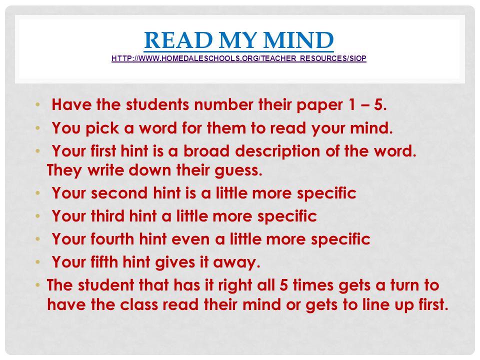 READ MY MIND HTTP://WWW.HOMEDALESCHOOLS.ORG/TEACHER_RESOURCES/SIOP HTTP://WWW.HOMEDALESCHOOLS.ORG/TEACHER_RESOURCES/SIOP Have the students number thei