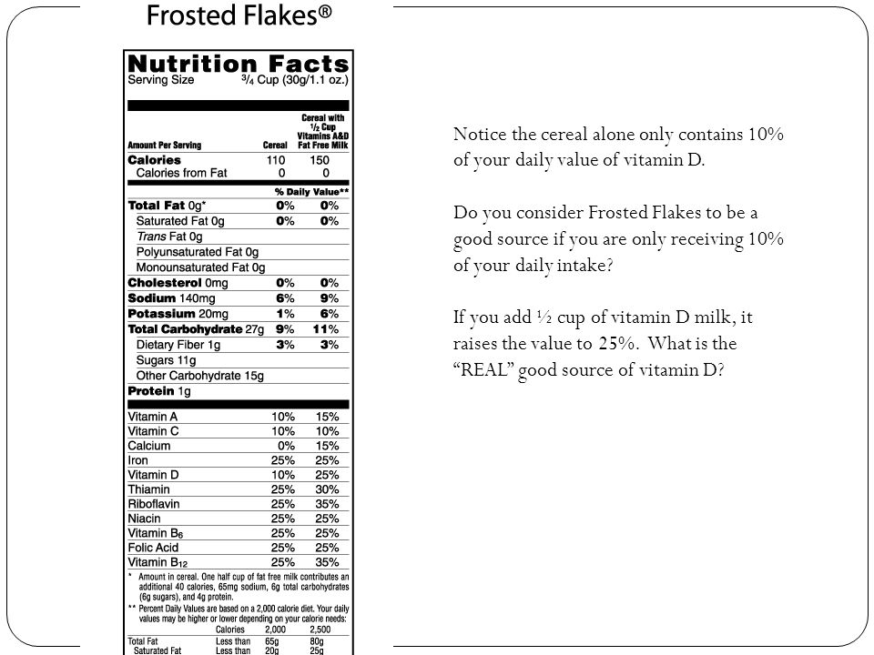 Notice the cereal alone only contains 10% of your daily value of vitamin D. Do you consider Frosted Flakes to be a good source if you are only receivi