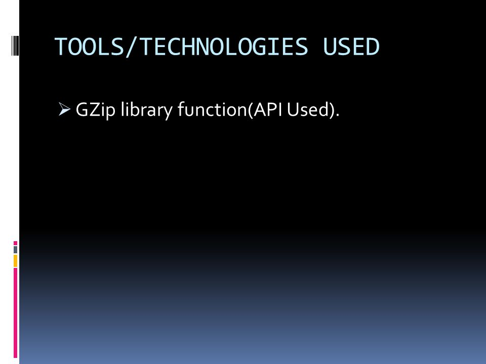 TOOLS/TECHNOLOGIES USED GZip library function(API Used).