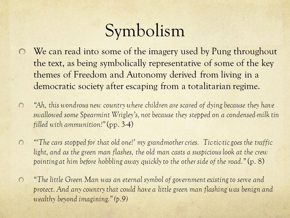 Symbolism We can read into some of the imagery used by Pung throughout the text, as being symbolically representative of some of the key themes of Fre