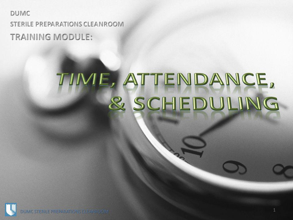 Time, Attendance, & Scheduling: GENERAL PRINCIPLES 2 DUMC STERILE PREPARATIONS CLEANROOM Requests for time off are not automatically approved.