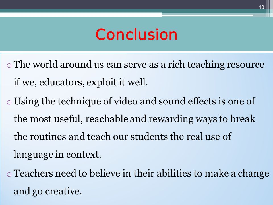 Conclusion o The world around us can serve as a rich teaching resource if we, educators, exploit it well.