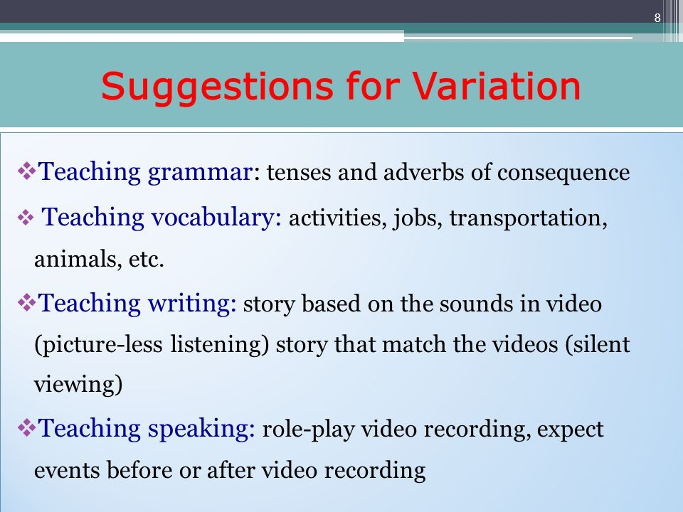 Integrating skills English language teachers can use the same video to teach integrated skills together with grammar and other language sub-skills applying the technique of video and sound effects.