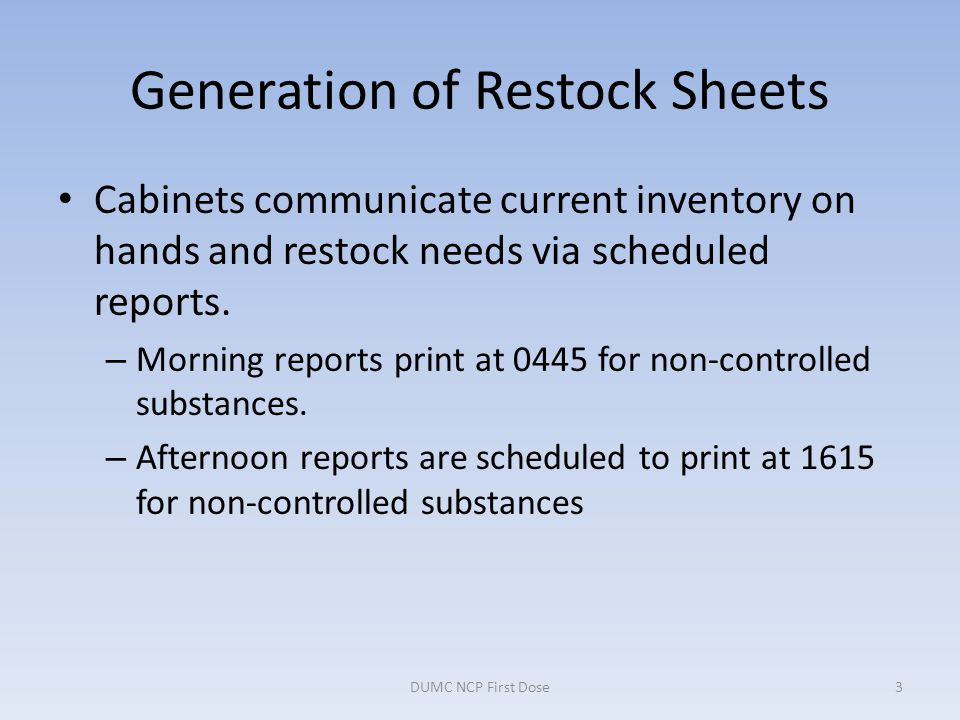 Generation of Restock Sheets Cabinets communicate current inventory on hands and restock needs via scheduled reports. – Morning reports print at 0445