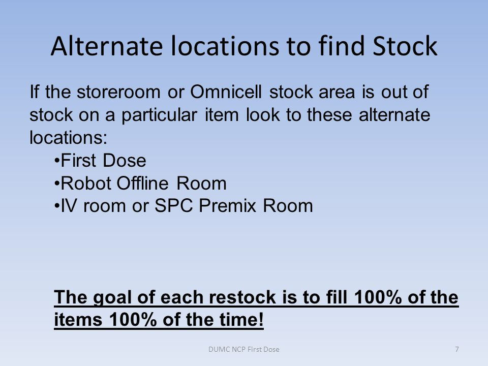 Alternate locations to find Stock DUMC NCP First Dose7 If the storeroom or Omnicell stock area is out of stock on a particular item look to these alte