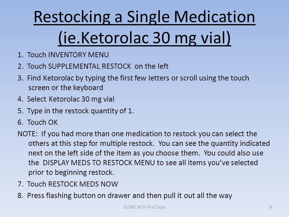 Restocking a Single Medication (ie.Ketorolac 30 mg vial) 9.