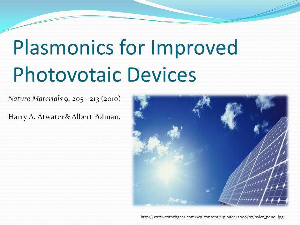 Plasmonics for Improved Photovotaic Devices Nature Materials 9, 205 - 213 (2010) Harry A.