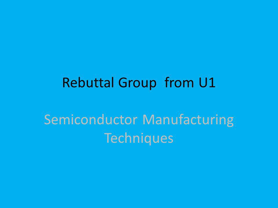 Rebuttal Group from U1 Semiconductor Manufacturing Techniques