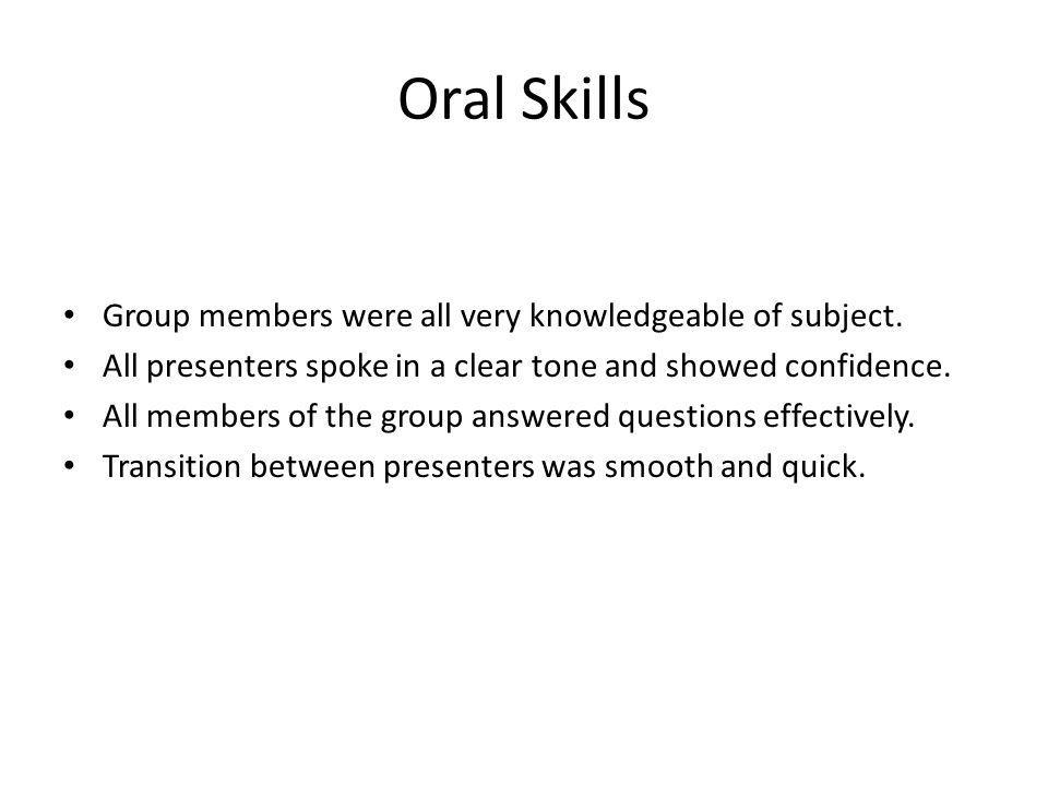Oral Skills Group members were all very knowledgeable of subject.