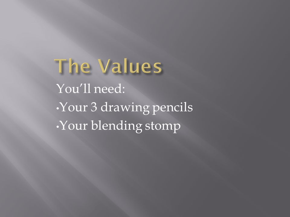 Youll need: Your 3 drawing pencils Your blending stomp