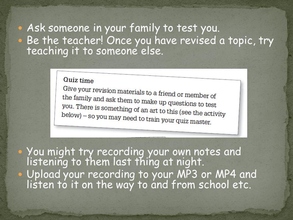 Ask someone in your family to test you.Be the teacher.