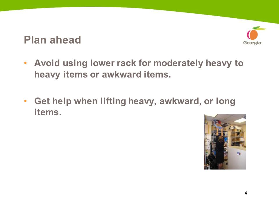 4 Plan ahead Avoid using lower rack for moderately heavy to heavy items or awkward items. Get help when lifting heavy, awkward, or long items. 9a