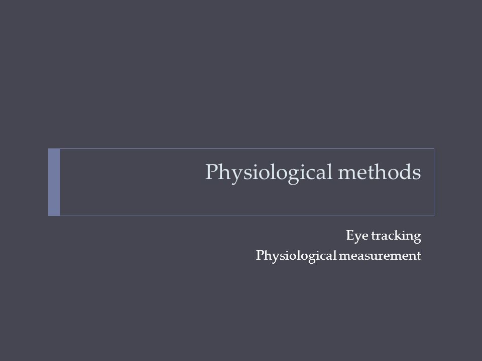 Physiological methods Eye tracking Physiological measurement