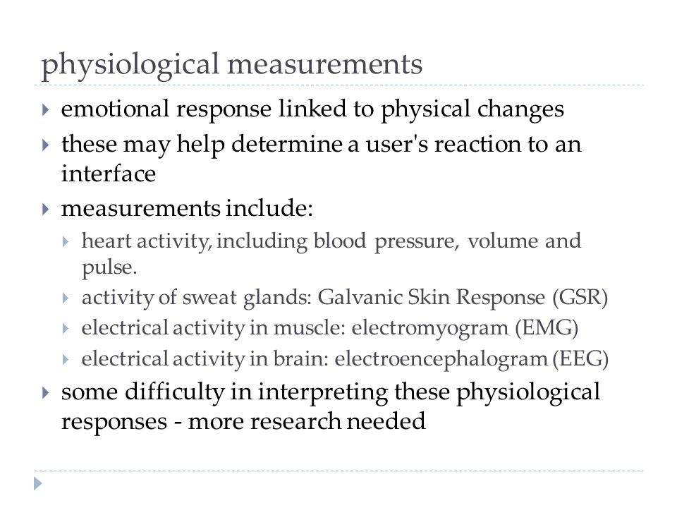 physiological measurements emotional response linked to physical changes these may help determine a user's reaction to an interface measurements inclu