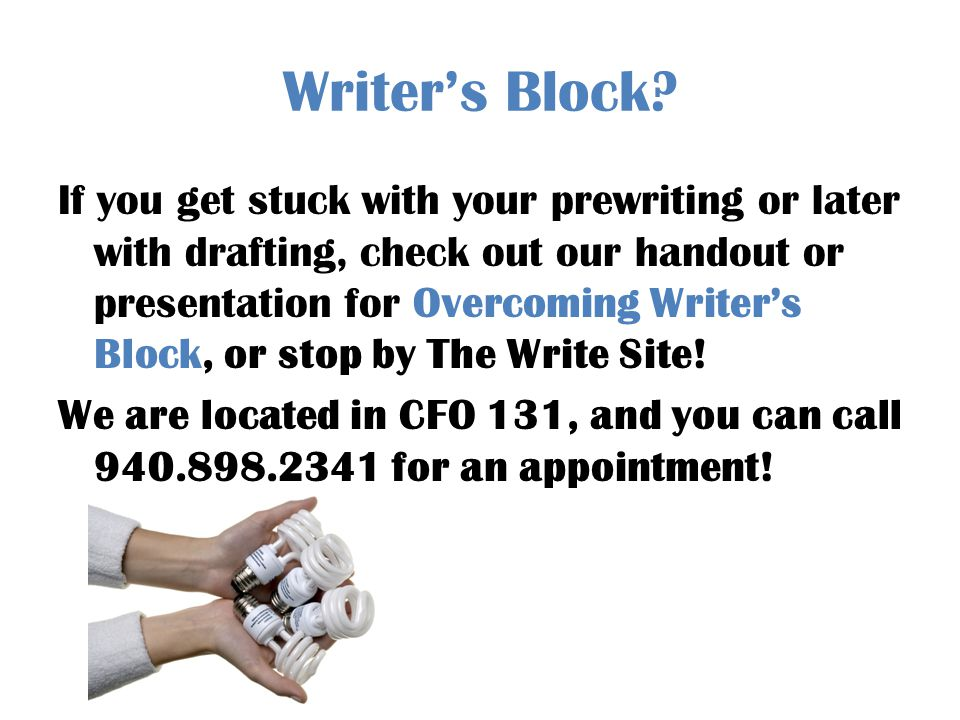 Writers Block? If you get stuck with your prewriting or later with drafting, check out our handout or presentation for Overcoming Writers Block, or st