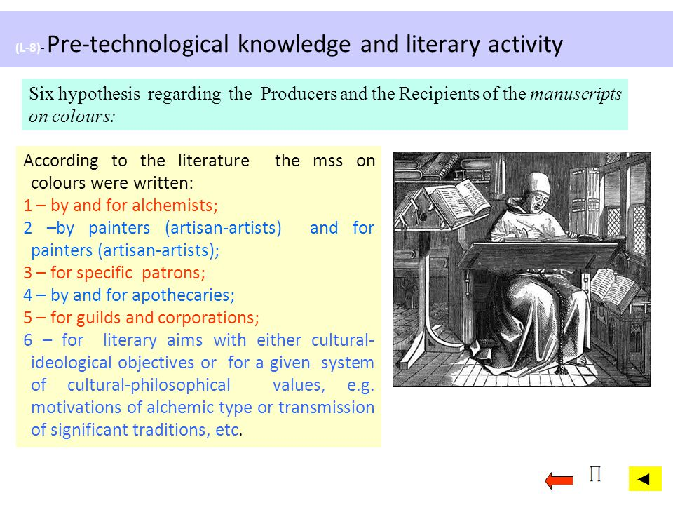(L-8)- Pre-technological knowledge and literary activity Six hypothesis regarding the Producers and the Recipients of the manuscripts on colours: Acco