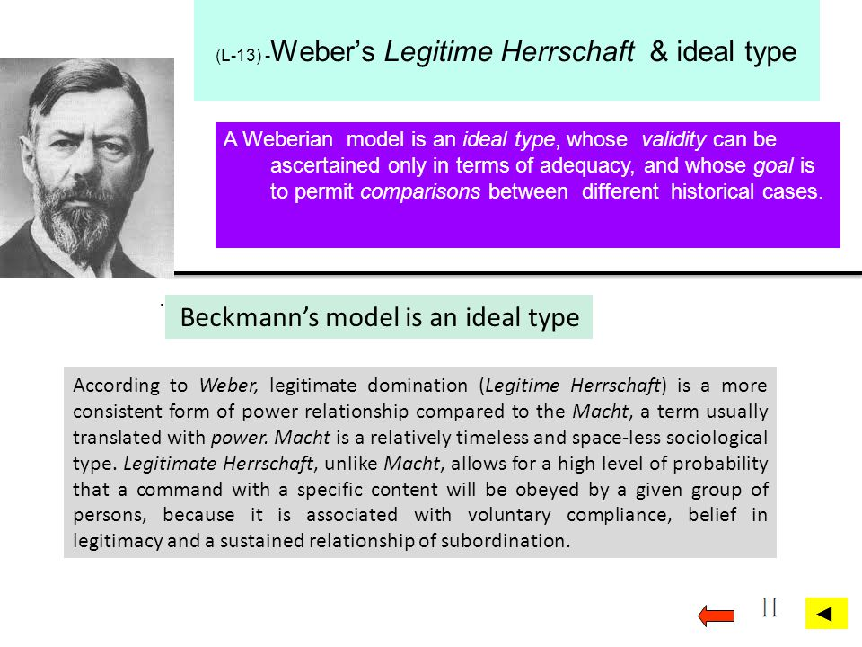 A Weberian model is an ideal type, whose validity can be ascertained only in terms of adequacy, and whose goal is to permit comparisons between differ
