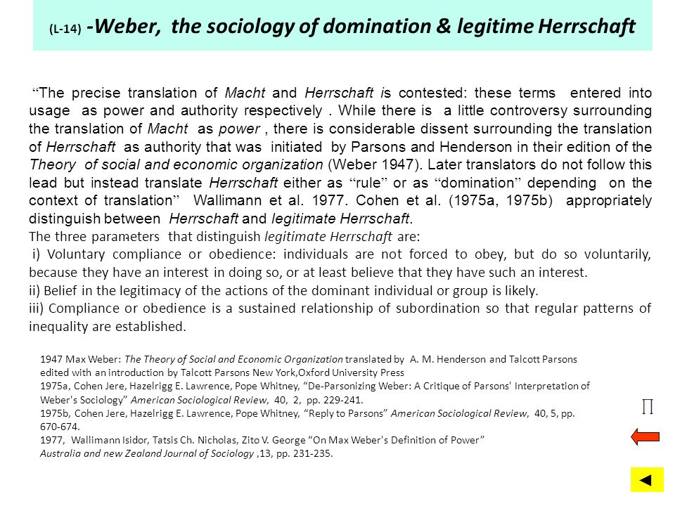 (L-14) -Weber, the sociology of domination & legitime Herrschaft. The precise translation of Macht and Herrschaft is contested: these terms entered in