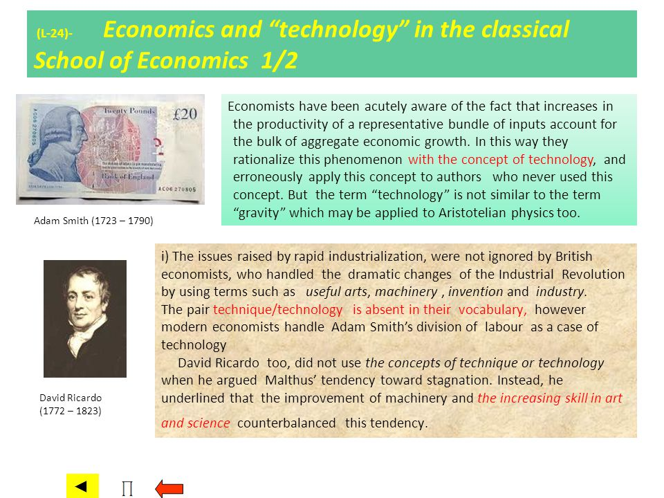 (L-24)- Economics and technology in the classical School of Economics 1/2 Adam Smith (1723 – 1790) David Ricardo (1772 – 1823) Economists have been ac