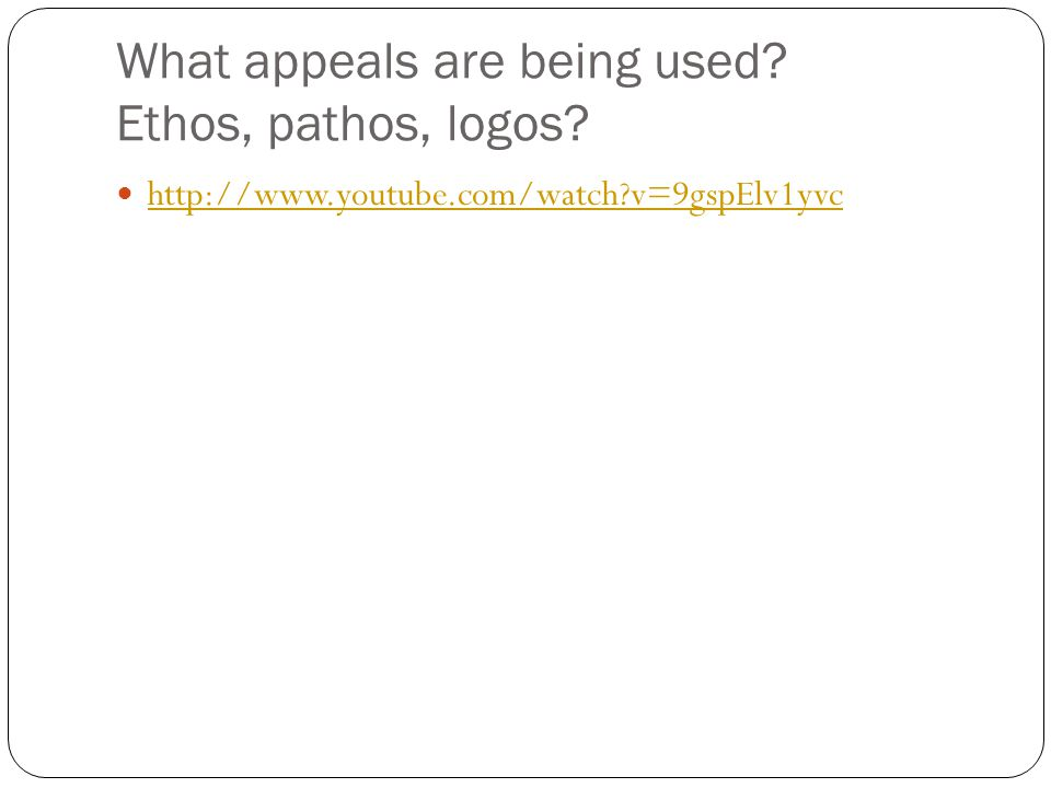 What appeals are being used? Ethos, pathos, logos? http://www.youtube.com/watch?v=9gspElv1yvc