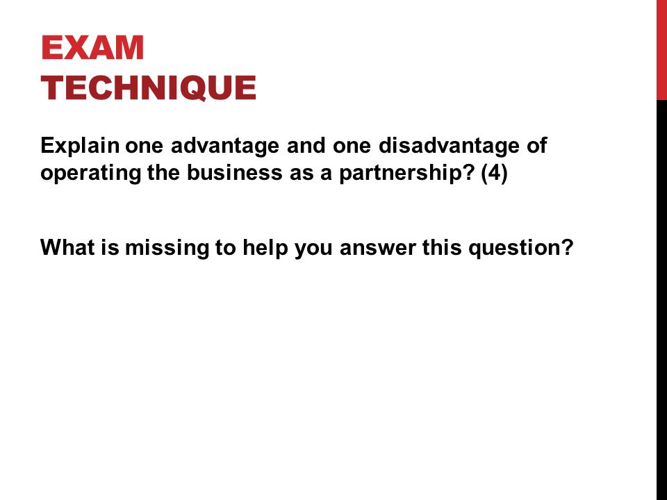 EXAM TECHNIQUE Explain one advantage and one disadvantage of operating the business as a partnership.
