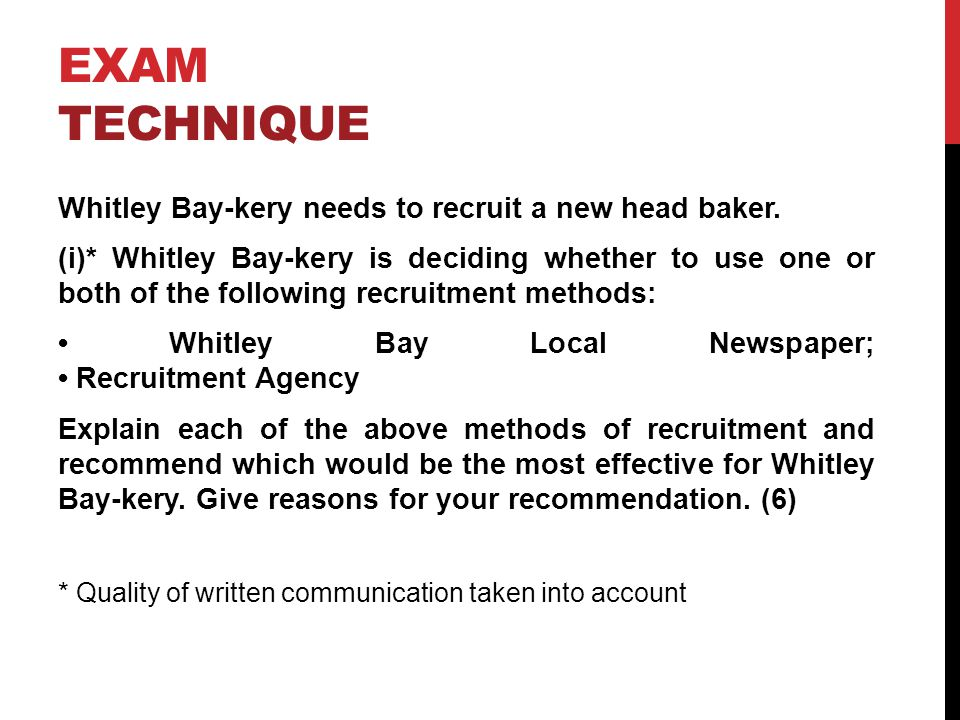 EXAM TECHNIQUE Whitley Bay-kery needs to recruit a new head baker. (i)* Whitley Bay-kery is deciding whether to use one or both of the following recru