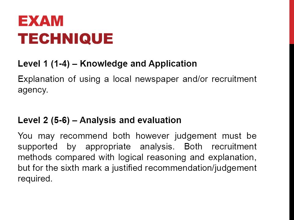 EXAM TECHNIQUE Level 1 (1-4) – Knowledge and Application Explanation of using a local newspaper and/or recruitment agency. Level 2 (5-6) – Analysis an