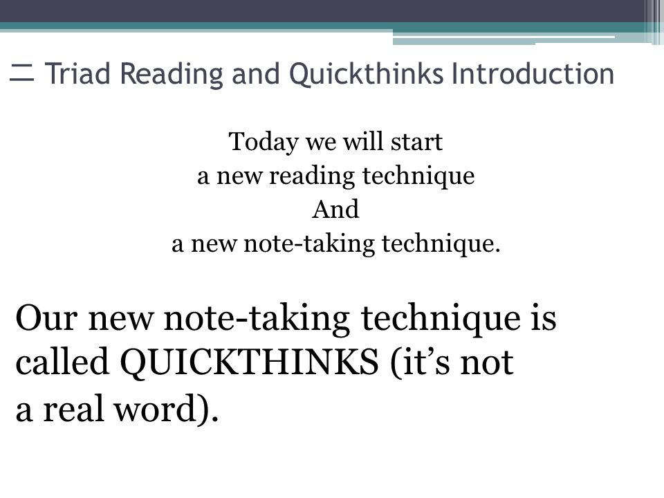 Triad Reading and Quickthinks Introduction Quickthinks are a way of writing your first reactions or impressions of something you have done or have read.