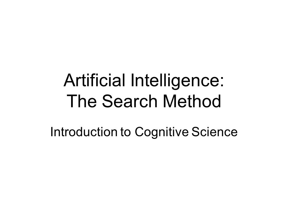 Artificial Intelligence: The Search Method Introduction to Cognitive Science