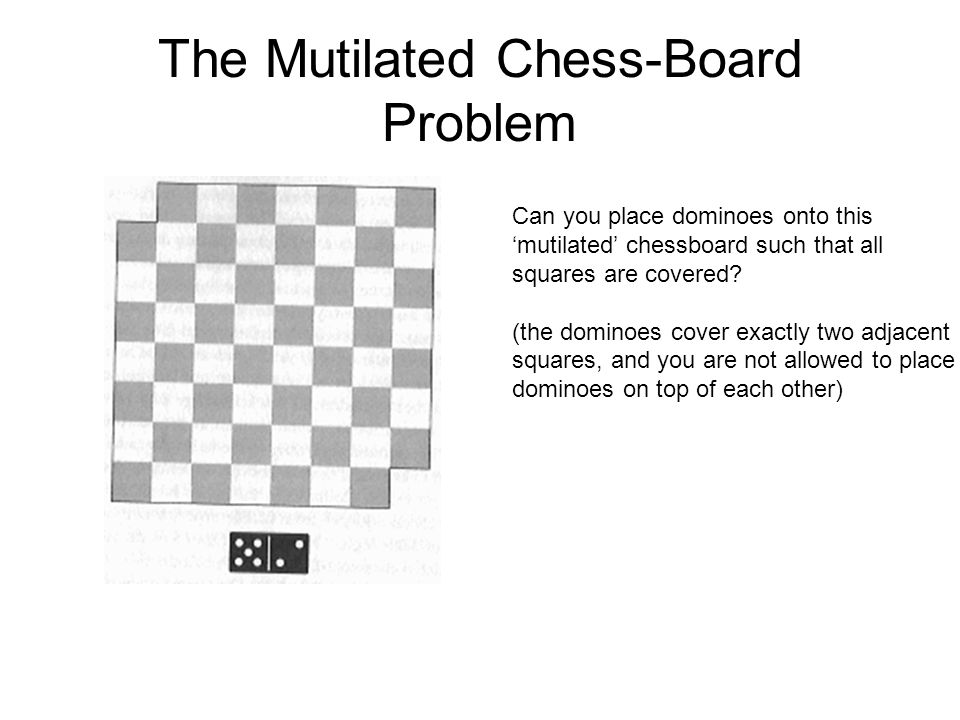 The Mutilated Chess-Board Problem Can you place dominoes onto this mutilated chessboard such that all squares are covered? (the dominoes cover exactly