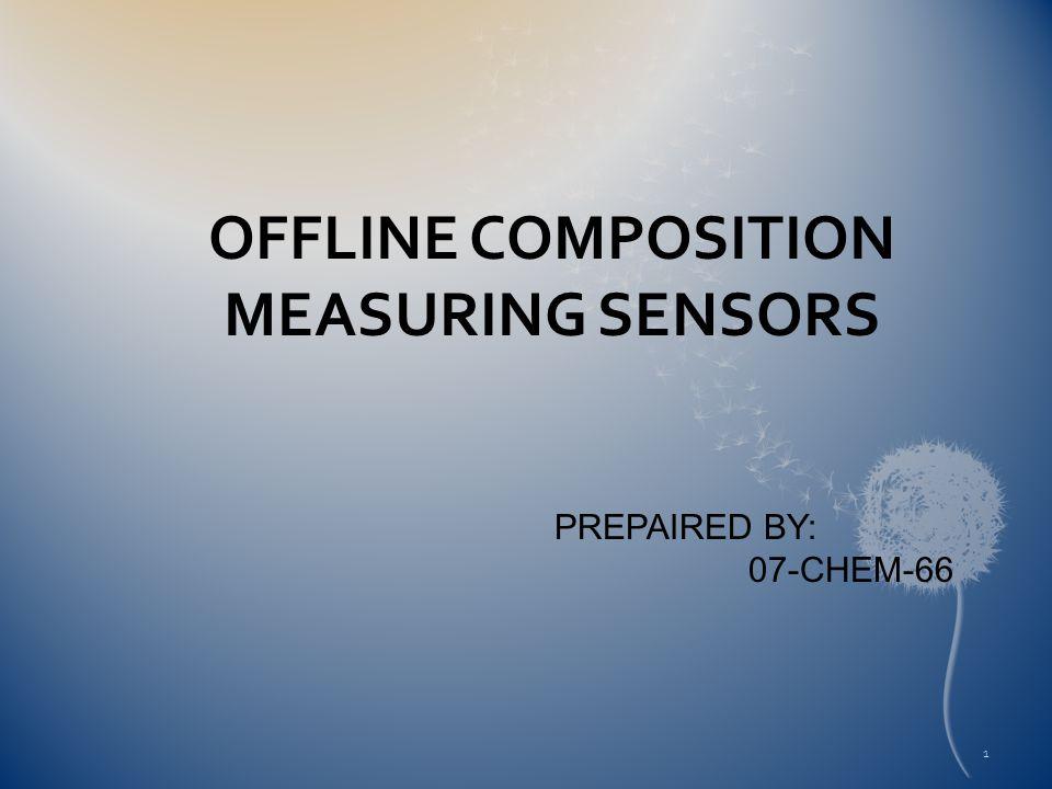 OFFLINE COMPOSITION MEASURING SENSORS PREPAIRED BY: 07-CHEM-66 1
