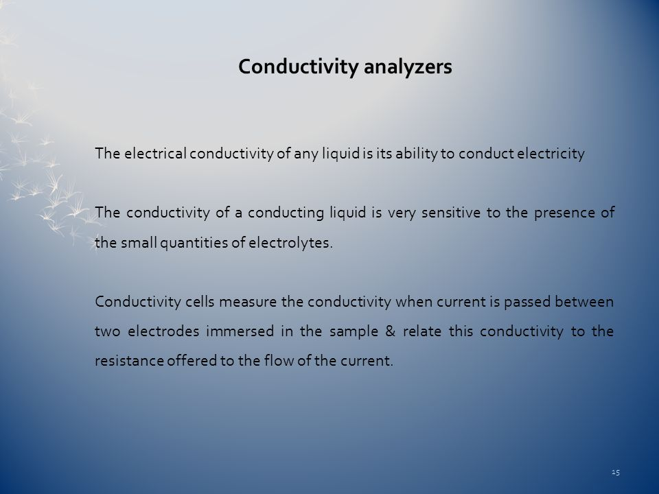 Conductivity analyzers The electrical conductivity of any liquid is its ability to conduct electricity The conductivity of a conducting liquid is very