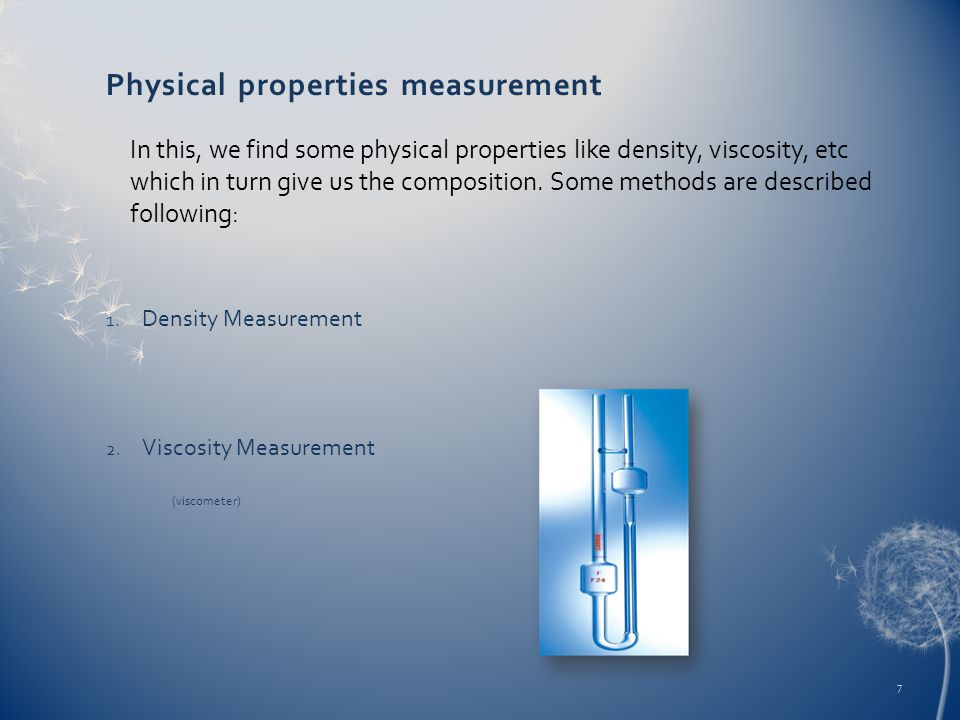 Physical properties measurement 1. Density Measurement 2. Viscosity Measurement (viscometer) In this, we find some physical properties like density, v