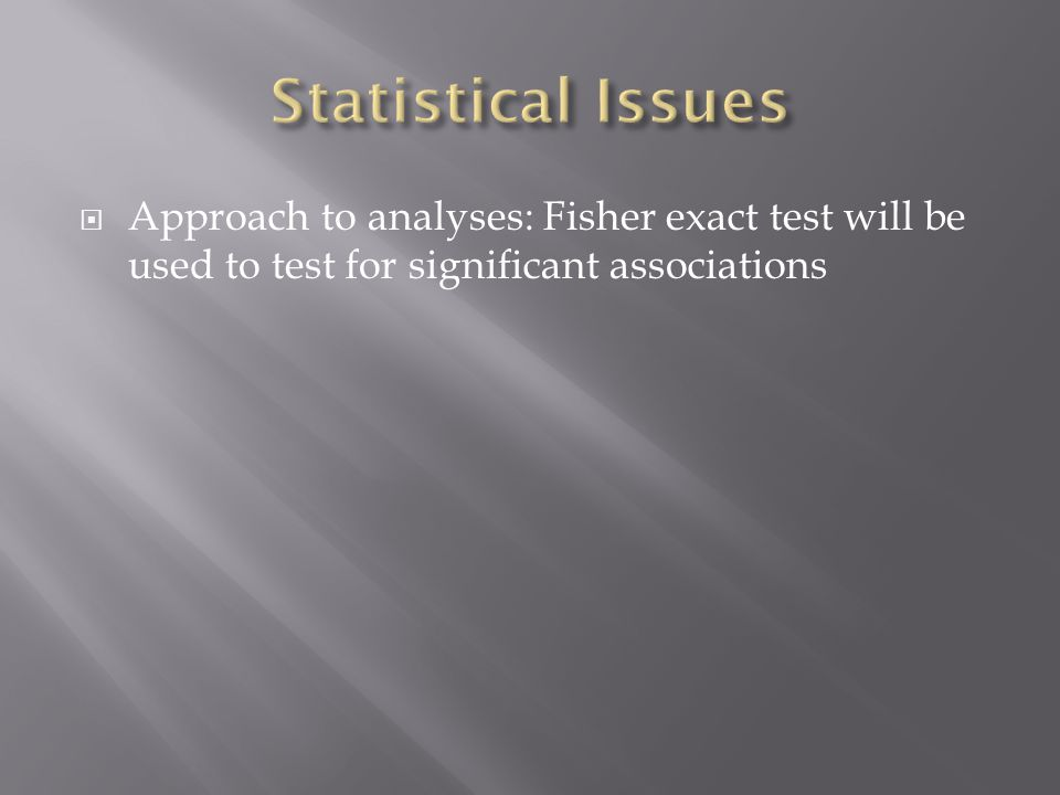 Approach to analyses: Fisher exact test will be used to test for significant associations