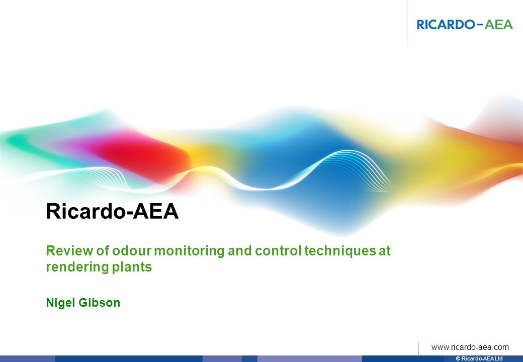 Ricardo-AEA © Ricardo-AEA Ltd www.ricardo-aea.com Nigel Gibson Review of odour monitoring and control techniques at rendering plants