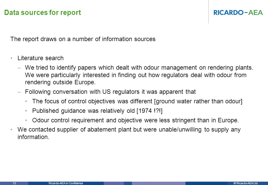 © Ricardo-AEA LtdRicardo-AEA in Confidence 13 The report draws on a number of information sources Literature search –We tried to identify papers which dealt with odour management on rendering plants.